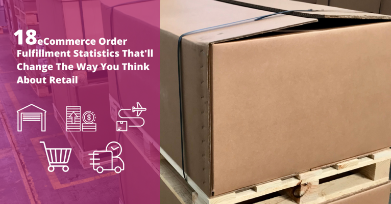 18 eCommerce Order Fulfillment Statistics That'll Change The Way You Think About Retail